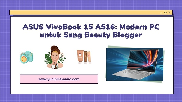 ASUS VivoBook 15 A516: Modern PC untuk Sang Beauty Blogger