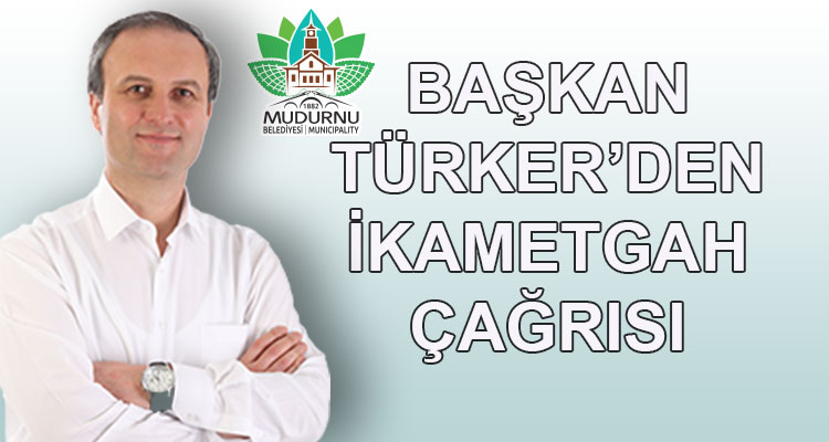 Başkan Türker'den İkametgah Çağrısı