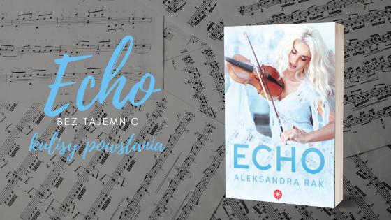 ECHO BEZ TAJEMNIC | KULISY POWSTANIA KSIĄŻKI