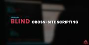 BLIND CROSS-SITE SCRIPTING