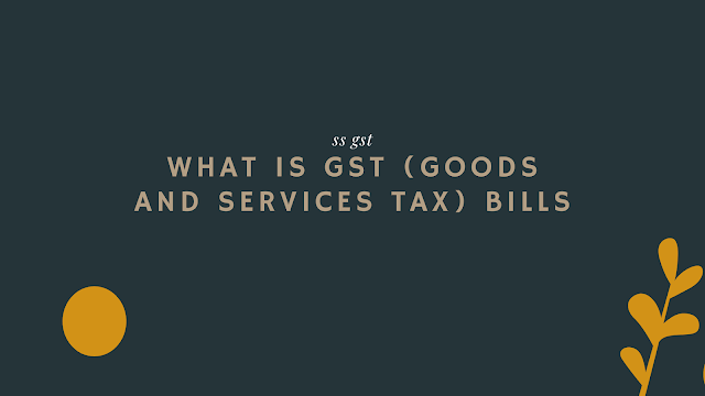 What is GST (Goods and Services Tax) bill