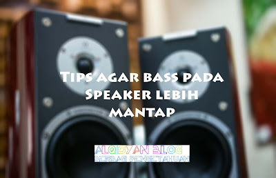 Tips agar bass pada speaker lebih mantap - Alqisyan Blog