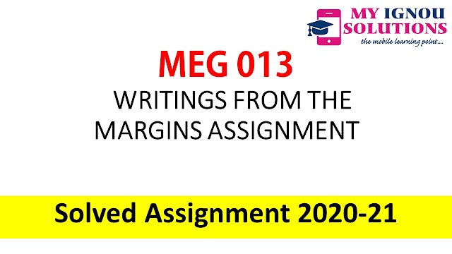 MEG 13 WRITINGS FROM THE MARGINS ASSIGNMENT  Solved Assignment 2020-21