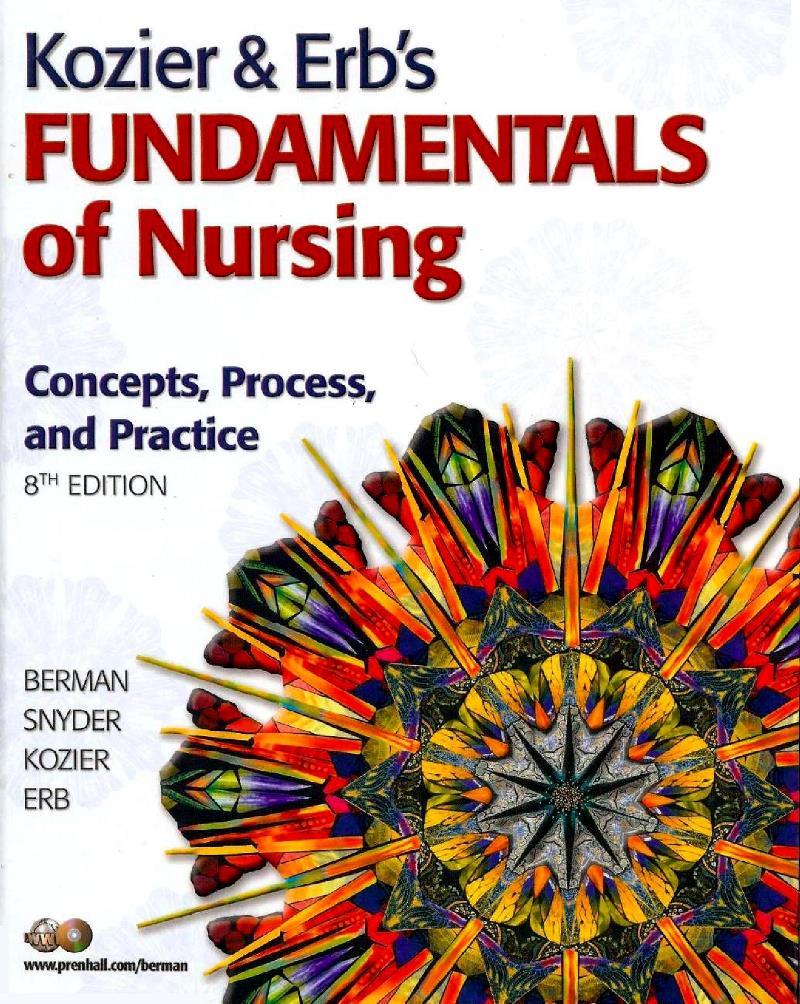 Kozier & Erb's: Fundamentals of nursing, 8th Edition – Audrey Berman