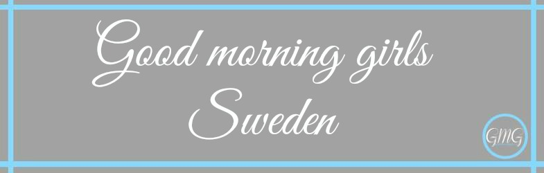 Good morning girls Sweden...