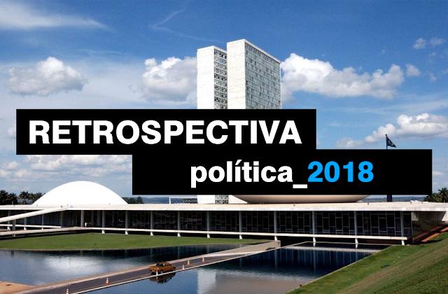 Retrospectiva 2018: A política na opinião de nossos comentaristas