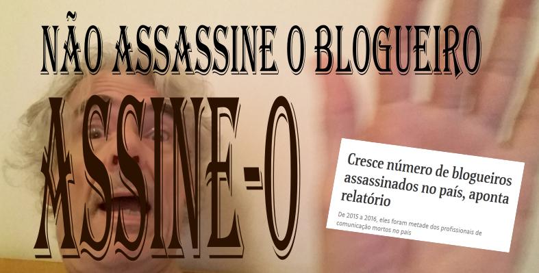 Cartaz: Não assassine o blogueiro. Assine-o