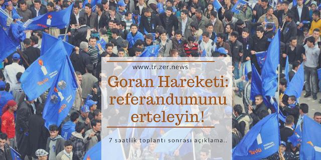 Kürdistan Bağımsızlık Referandumu Goran Hareketi Erteleyin