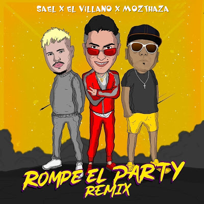 EL VILLANO FT MOZTHAZA FT SAEL - ROMPE EL PARTY (2019)