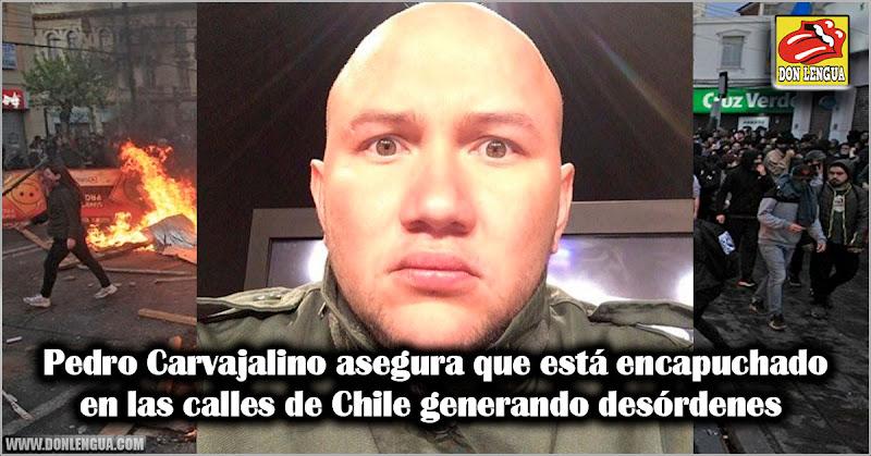 Pedro Carvajalino asegura que está encapuchado en las calles de Chile generando desórdenes