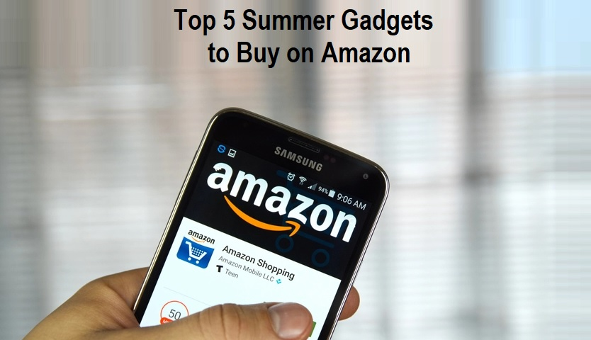 Top 5 Summer Gadgets to Buy on Amazon