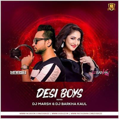 DESI BOYS (REMIX) – DJ MARSH & DJ BARKHA KAUL