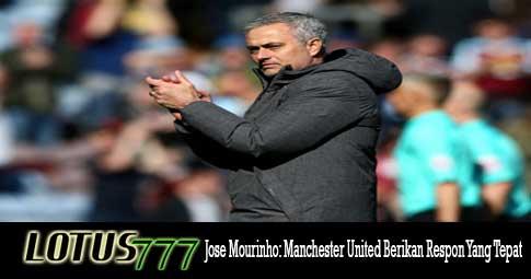 Jose Mourinho: Manchester United Berikan Respon Yang Tepat