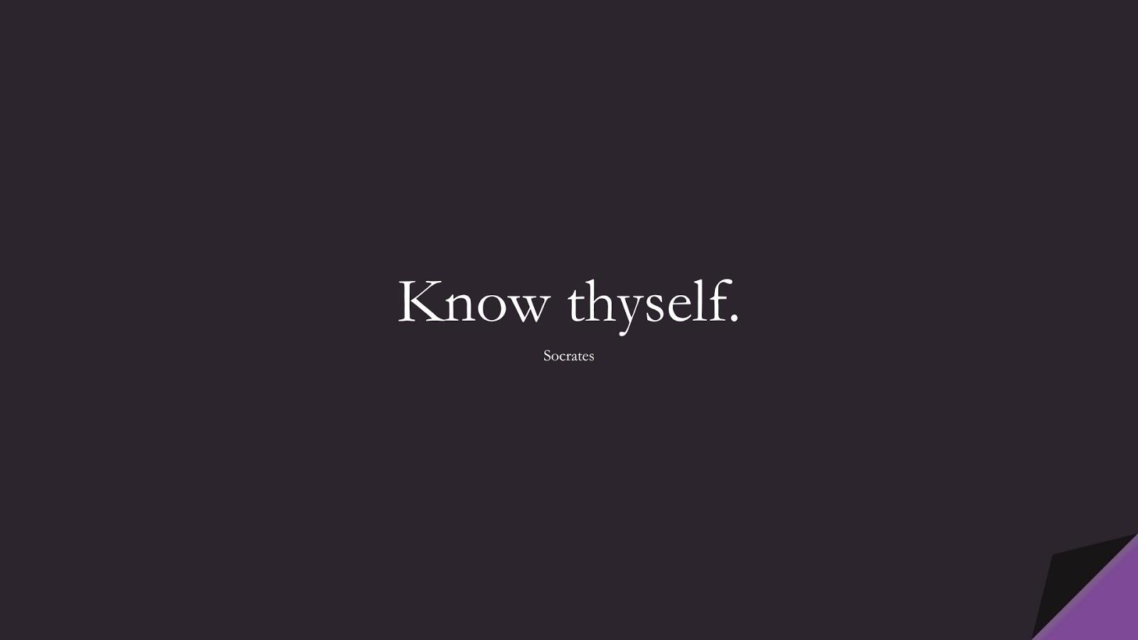 Know thyself. (Socrates);  #ShortQuotes