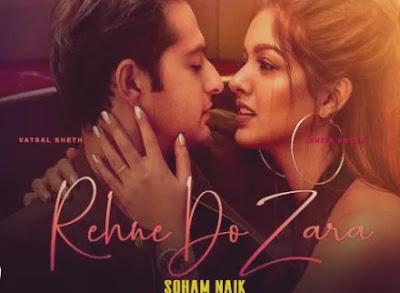 Rehne Do Zara Lyrics | Soham Naik | Kunaal Vermaa