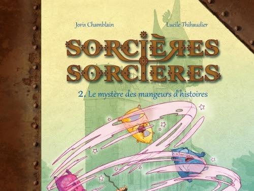 Sorcières Sorcières (BD), tome 2 : Le mystère des mangeurs d'histoires de Joris Chamblain et Lucile Thibaudier