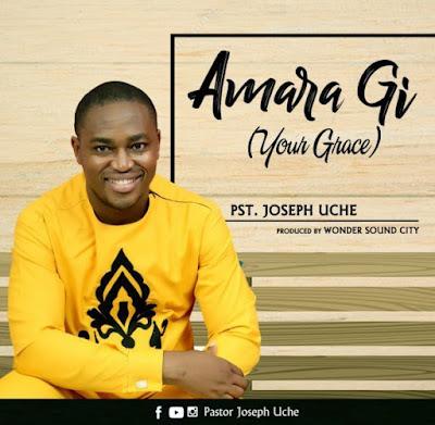 Pst. Joseph Uche – Amara Gi [Your Grace]
