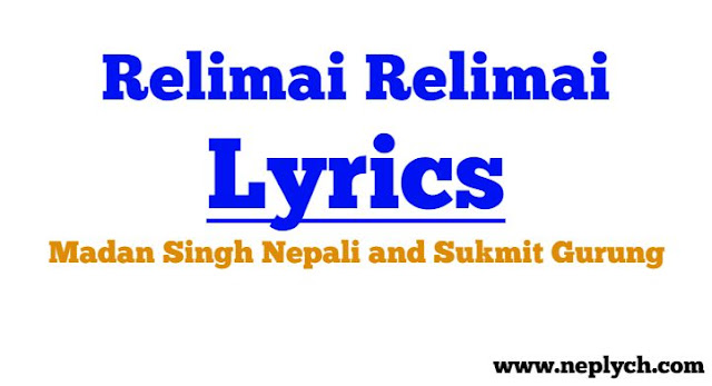 Relimai Relimai Lyrics - Sukmit Gurung and Madan Singh Nepali