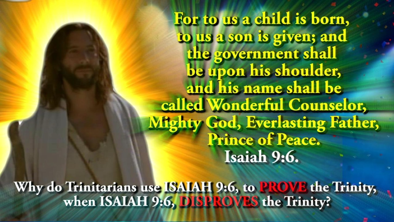 Why do Trinitarians use ISAIAH 9:6, to PROVE the Trinity, when ISAIAH 9:6, DISPROVES the Trinity?