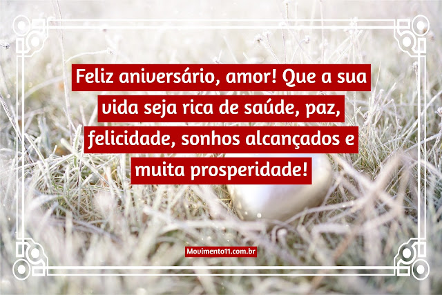 Feliz aniversário, amor! Que a sua vida seja rica de saúde, paz, felicidade, sonhos alcançados e muita prosperidade!