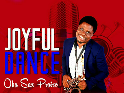 DOWNLOAD ALBUM: Gospel Oba Sax Praise – Joyful Dance Album