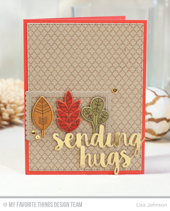 Handmade card from Lisa Johnson featuring Lisa Johnson Designs Geometric Greenery stamp set and Die-namics, Moroccan Lattice Background stamp, Sending Hugs and Stitched Rectangle Scallop Edge Frames Die-namics #mftstamps