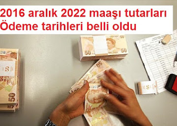 2022 Maaşı 2016 Aralık Ödeme Tutarları ve Tarihleri