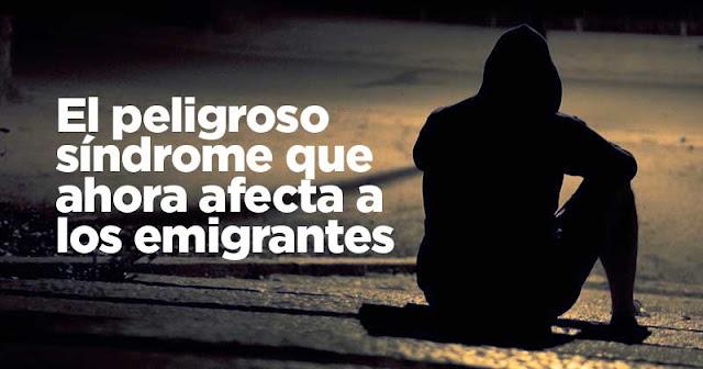 Conoce el peligroso síndrome que ahora afecta a los emigrantes