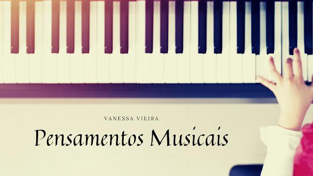 Pensamentos musicais, Musica, literatura, poesia, Vanessa Vieira