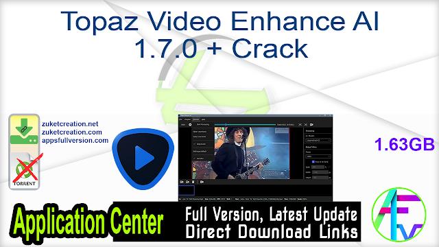 Topaz Video Enhance AI 1.7.0 + Crack