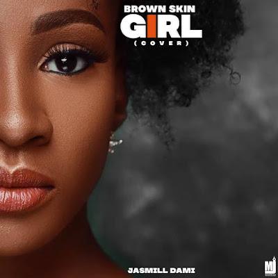 Jasmil Dami – Brown Skin Girl {Cover}