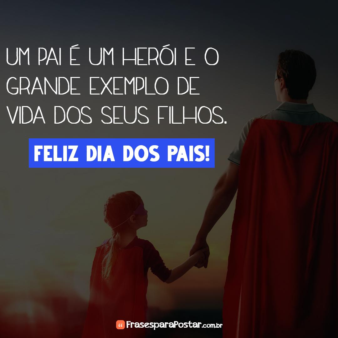 Um pai é um herói e o grande exemplo de vida dos seus filhos. Feliz Dia dos Pais!