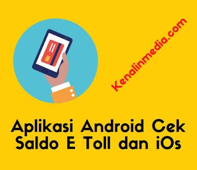 Aplikasi Android Cek Saldo E Toll dan iOs