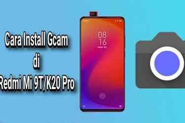 Cara Install Gcam di Xiaomi Mi 9T/K20 Pro