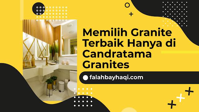 Memilih Granite Terbaik Hanya di Candratama Granites