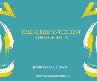 Friendship is the best kind of ship. - JENNIFER LANE, AUTHOR