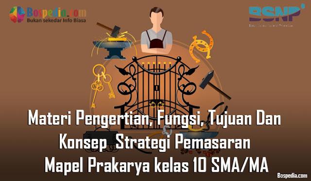 Materi Pengertian, Fungsi, Tujuan Dan Konsep  Strategi Pemasaran Mapel Prakarya kelas 10 SMA/MA