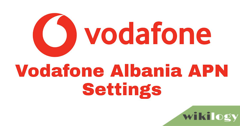 Vodafone Albania APN Settings for Android iPhone