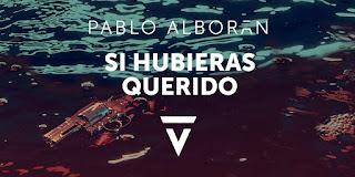 LETRA Si Hubieras Querido Pablo Alborán