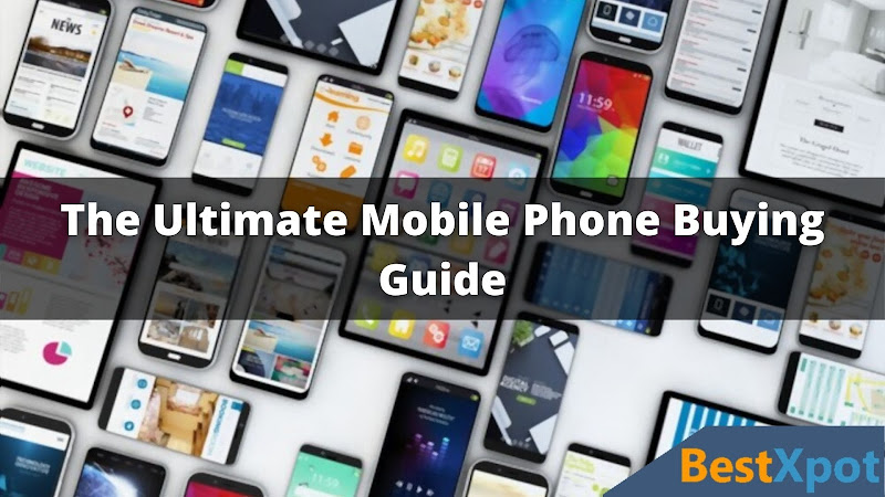 The Ultimate Mobile Phone Buying Guide