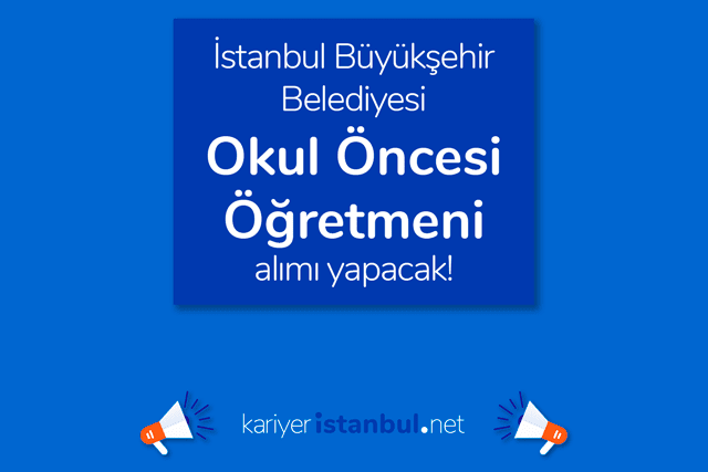 İstanbul Büyükşehir Belediyesi Okul Öncesi Öğretmeni alacak. İlana kimler başvurabilir? Detaylar kariyeristanbul.net'te!