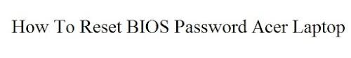 Cara Reset Password Bios Laptop Acer