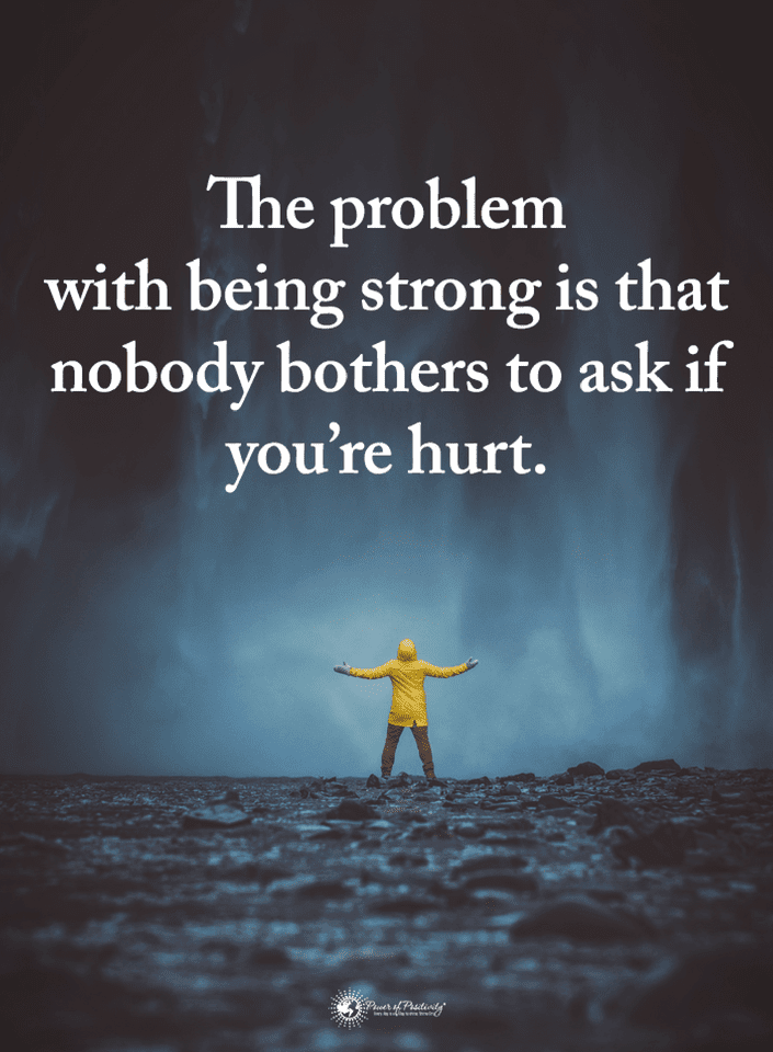 Strong Quotes Quotes The problem with being strong is that nobody bothers to ask  Strong Quotes
