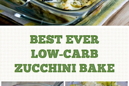 BEST EVER LOW-CARB ZUCCHINI BAKE