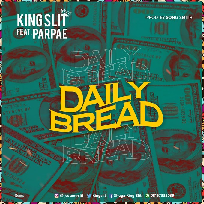 Music: King Slit Ft. Parpae - Daily Bread