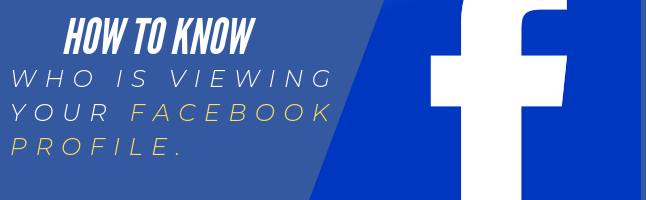 Do You Want Know, Who is Viewing Your Facebook Profile?