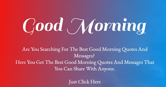Here you get the best good morning Quotes and Messages that you can share with your friends, family or with anyone.