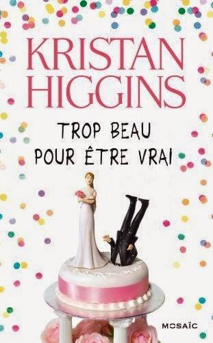 http://lachroniquedespassions.blogspot.fr/2014/09/trop-beau-pour-etre-vrai-kristan-higgins.html
