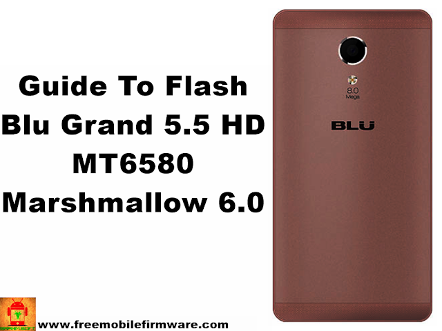 Guide To Flash Blu Grand 5.5 HD MT6580 Marshmallow 6.0 Tested Free Firmware Frp Remove