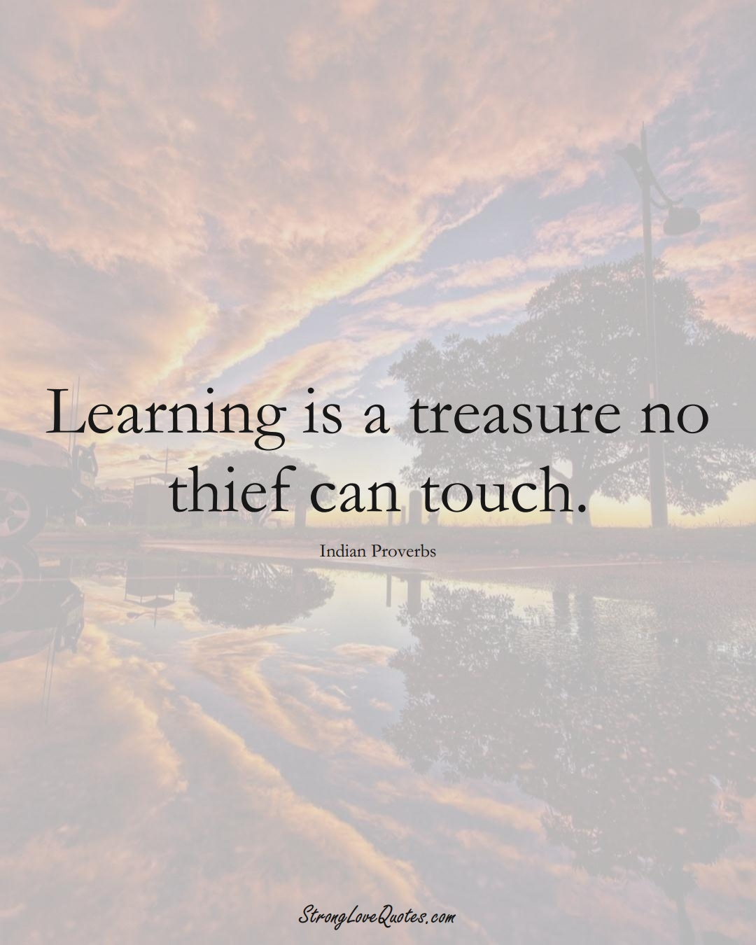 Learning is a treasure no thief can touch. (Indian Sayings);  #AsianSayings